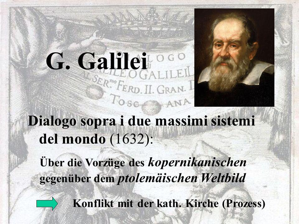 G. Galilei Dialogo sopra i due massimi sistemi del mondo (1632): Über die Vorzüge des kopernikanischen gegenüber dem ptolemäischen Weltbild Konflikt m