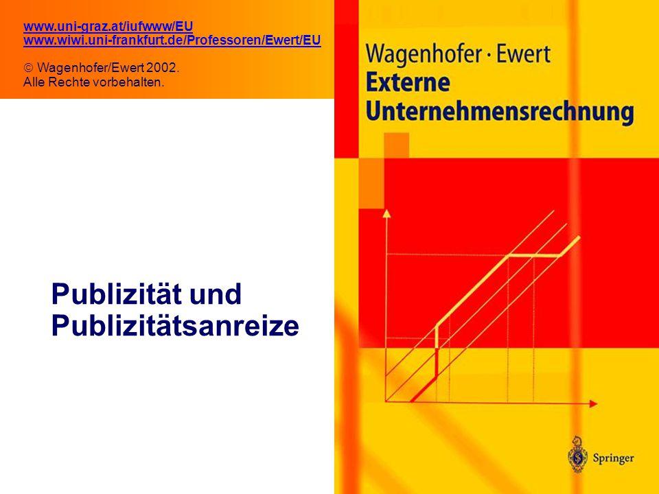 7.1 Publizität und Publizitätsanreize www.uni-graz.at/iufwww/EU www.wiwi.uni-frankfurt.de/Professoren/Ewert/EU  Wagenhofer/Ewert 2002.