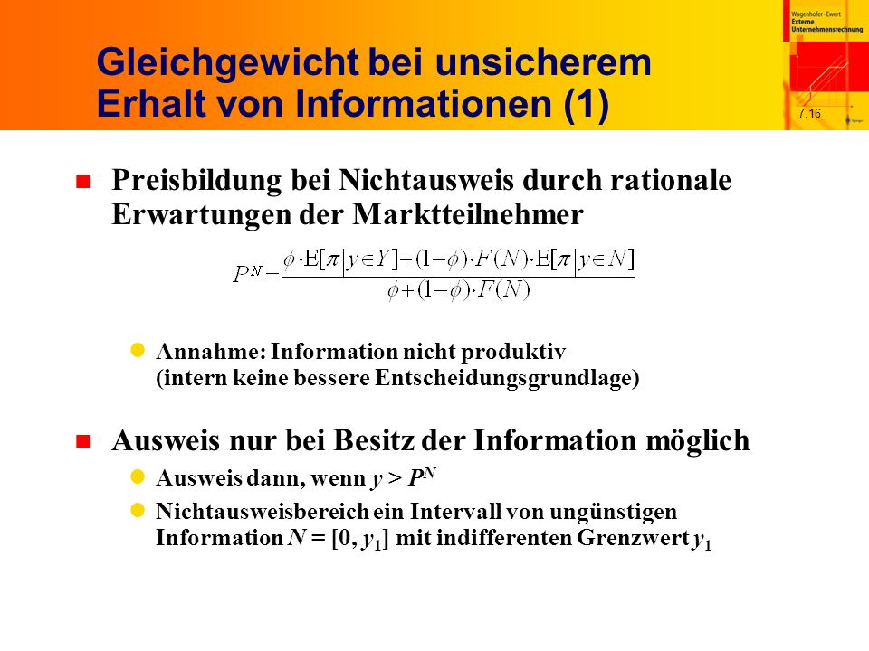 7.16 Gleichgewicht bei unsicherem Erhalt von Informationen (1) n Preisbildung bei Nichtausweis durch rationale Erwartungen der Marktteilnehmer Annahme