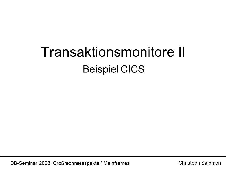 Inhalt Allgemeines über CICS CICS im Betriebssystem CICS Transaktion Programmstruktur Verwendung Programmentwicklung Programmierstile Christoph Salomon DB-Seminar 2003: Großrechneraspekte / Mainframes
