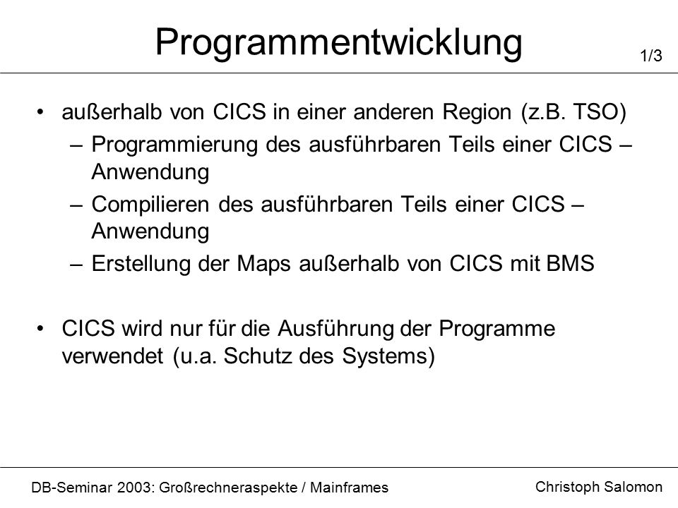 Programmentwicklung Christoph Salomon DB-Seminar 2003: Großrechneraspekte / Mainframes 1/3 außerhalb von CICS in einer anderen Region (z.B. TSO) –Prog