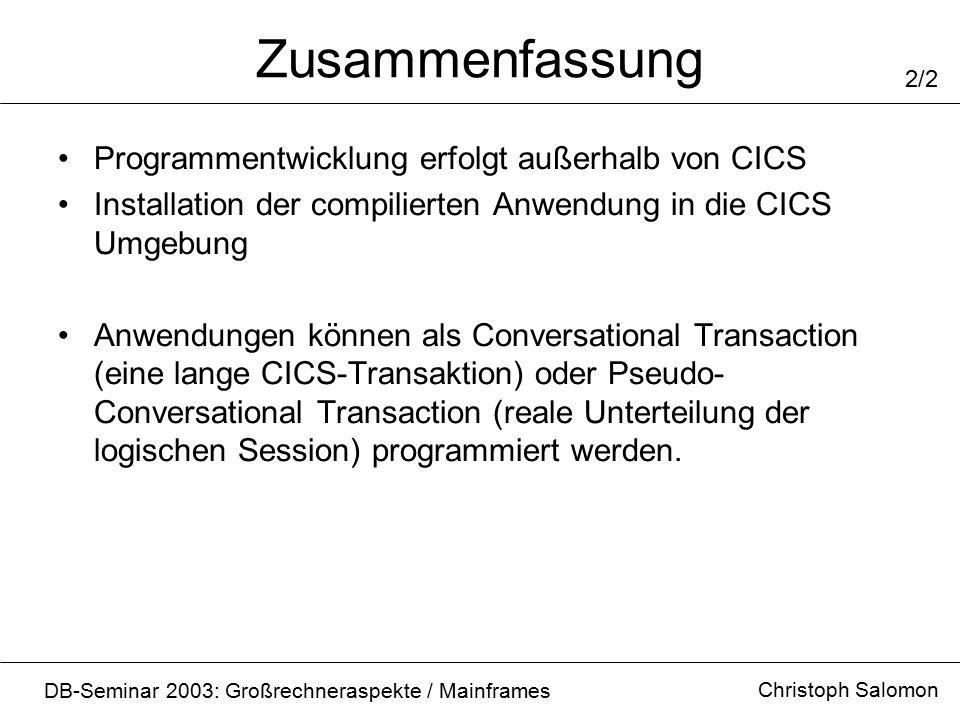 Zusammenfassung Programmentwicklung erfolgt außerhalb von CICS Installation der compilierten Anwendung in die CICS Umgebung Anwendungen können als Con