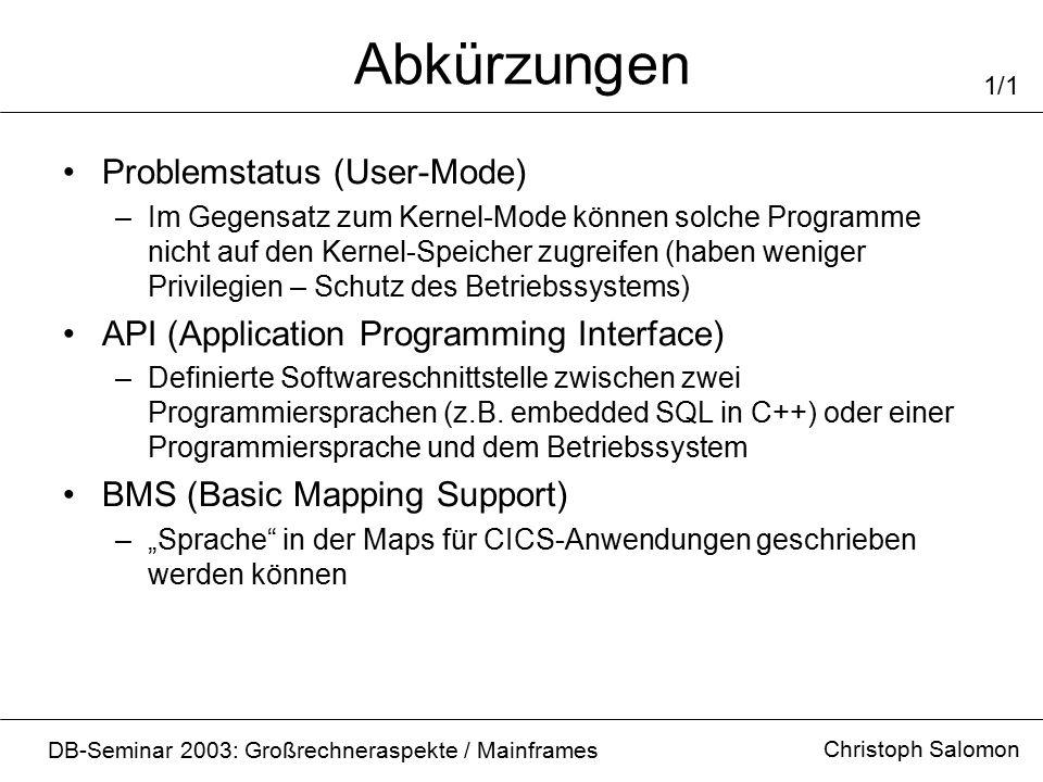 Abkürzungen Problemstatus (User-Mode) –Im Gegensatz zum Kernel-Mode können solche Programme nicht auf den Kernel-Speicher zugreifen (haben weniger Privilegien – Schutz des Betriebssystems) API (Application Programming Interface) –Definierte Softwareschnittstelle zwischen zwei Programmiersprachen (z.B.