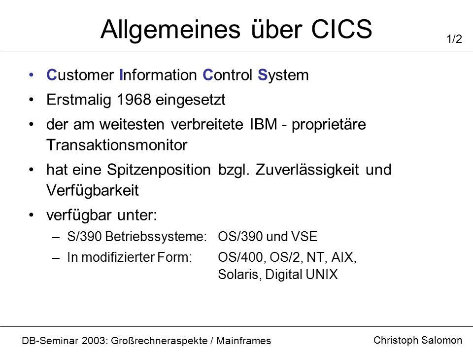 Allgemeines über CICS Customer Information Control System Erstmalig 1968 eingesetzt der am weitesten verbreitete IBM - proprietäre Transaktionsmonitor