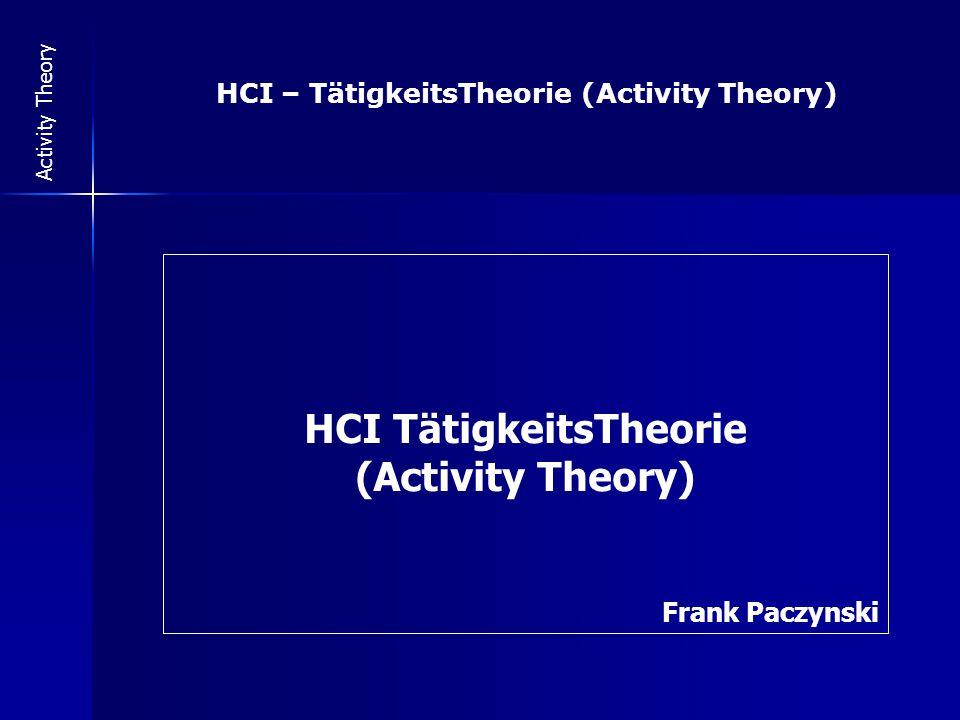 12 Activity Theory (2) Konzept: Benutzer Lernen: Kombination aus Theorie und praktischer Erfahrung Stufen der Kompetenz können verloren gehen (z.B.
