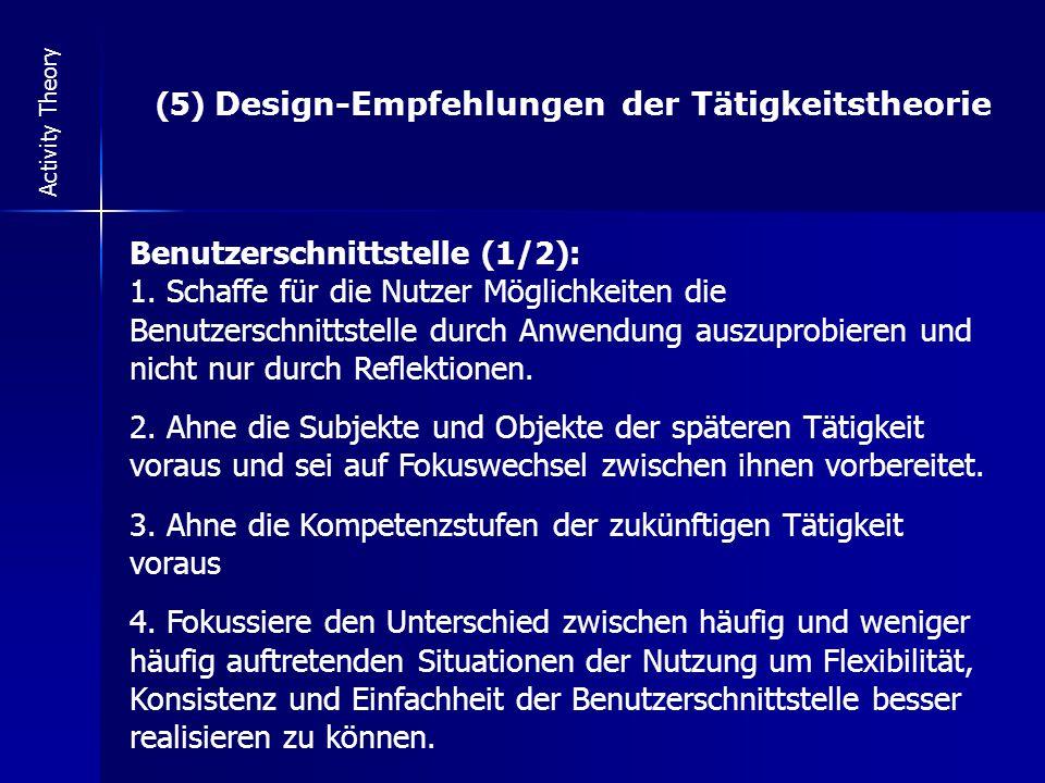 Activity Theory (5) Design-Empfehlungen der Tätigkeitstheorie Benutzerschnittstelle (1/2): 1.