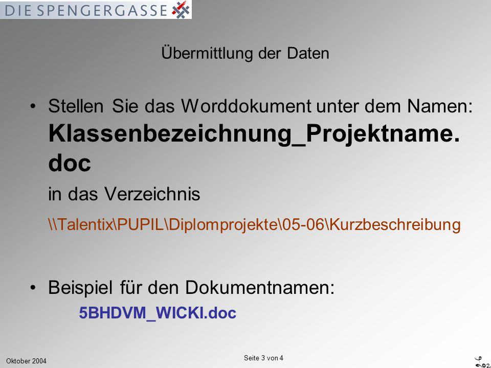 Oktober 2004 Seite 3 von 4 Übermittlung der Daten Stellen Sie das Worddokument unter dem Namen: Klassenbezeichnung_Projektname.