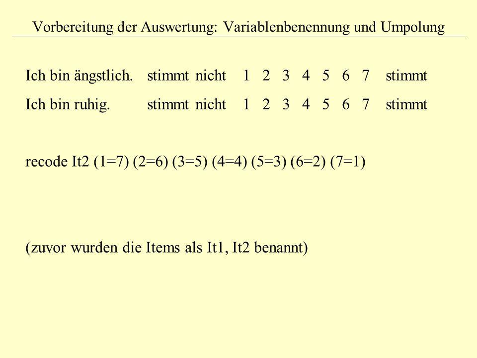 Vorbereitung der Auswertung: Variablenbenennung und Umpolung Ich bin ängstlich. stimmt nicht 1 2 3 4 5 6 7 stimmt Ich bin ruhig. stimmt nicht 1 2 3 4