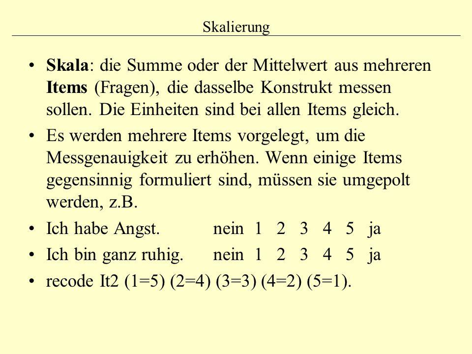 Skalierung Skala: die Summe oder der Mittelwert aus mehreren Items (Fragen), die dasselbe Konstrukt messen sollen. Die Einheiten sind bei allen Items