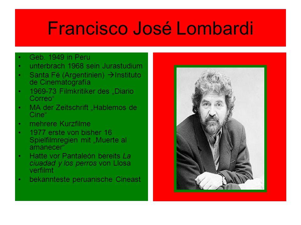 Francisco José Lombardi Geb. 1949 in Peru unterbrach 1968 sein Jurastudium Santa Fé (Argentinien)  Instituto de Cinematografía 1969-73 Filmkritiker d