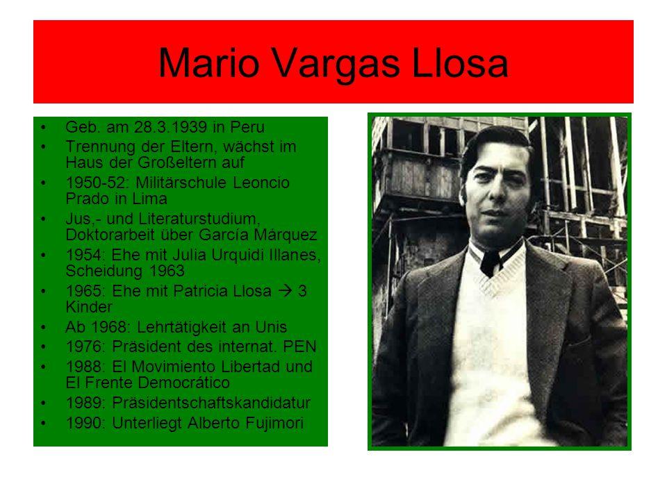 Mario Vargas Llosa Geb. am 28.3.1939 in Peru Trennung der Eltern, wächst im Haus der Großeltern auf 1950-52: Militärschule Leoncio Prado in Lima Jus,-