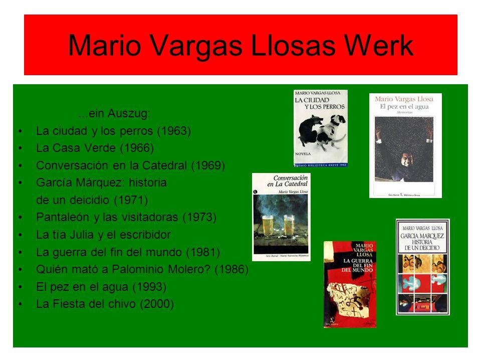 Mario Vargas Llosas Werk...ein Auszug: La ciudad y los perros (1963) La Casa Verde (1966) Conversación en la Catedral (1969) García Márquez: historia