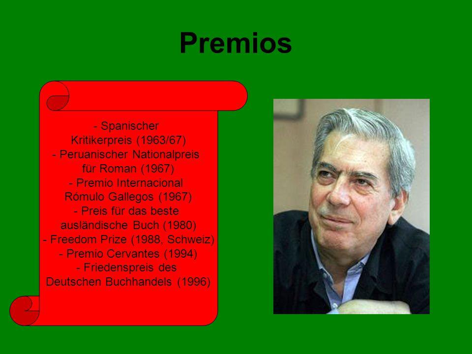Premios - Spanischer Kritikerpreis (1963/67) - Peruanischer Nationalpreis für Roman (1967) - Premio Internacional Rómulo Gallegos (1967) - Preis für d