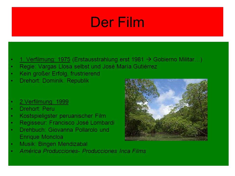 Der Film 1. Verfilmung: 1975 (Erstausstrahlung erst 1981  Gobierno Militar…) Regie: Vargas Llosa selbst und José María Gutiérrez Kein großer Erfolg,