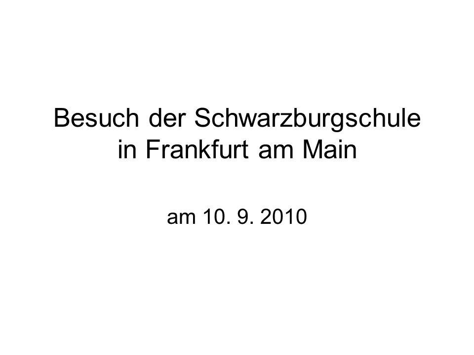 Besuch der Schwarzburgschule in Frankfurt am Main am 10. 9. 2010