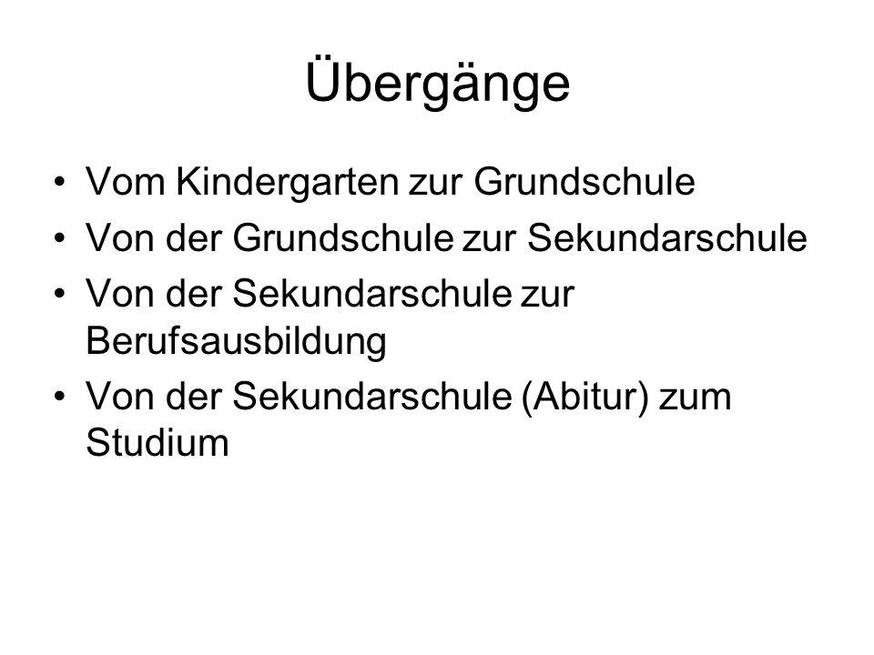Übergänge Vom Kindergarten zur Grundschule Von der Grundschule zur Sekundarschule Von der Sekundarschule zur Berufsausbildung Von der Sekundarschule (Abitur) zum Studium