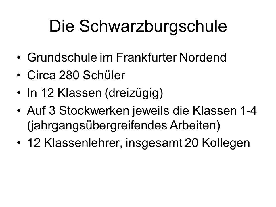 Die Schwarzburgschule Grundschule im Frankfurter Nordend Circa 280 Schüler In 12 Klassen (dreizügig) Auf 3 Stockwerken jeweils die Klassen 1-4 (jahrgangsübergreifendes Arbeiten) 12 Klassenlehrer, insgesamt 20 Kollegen
