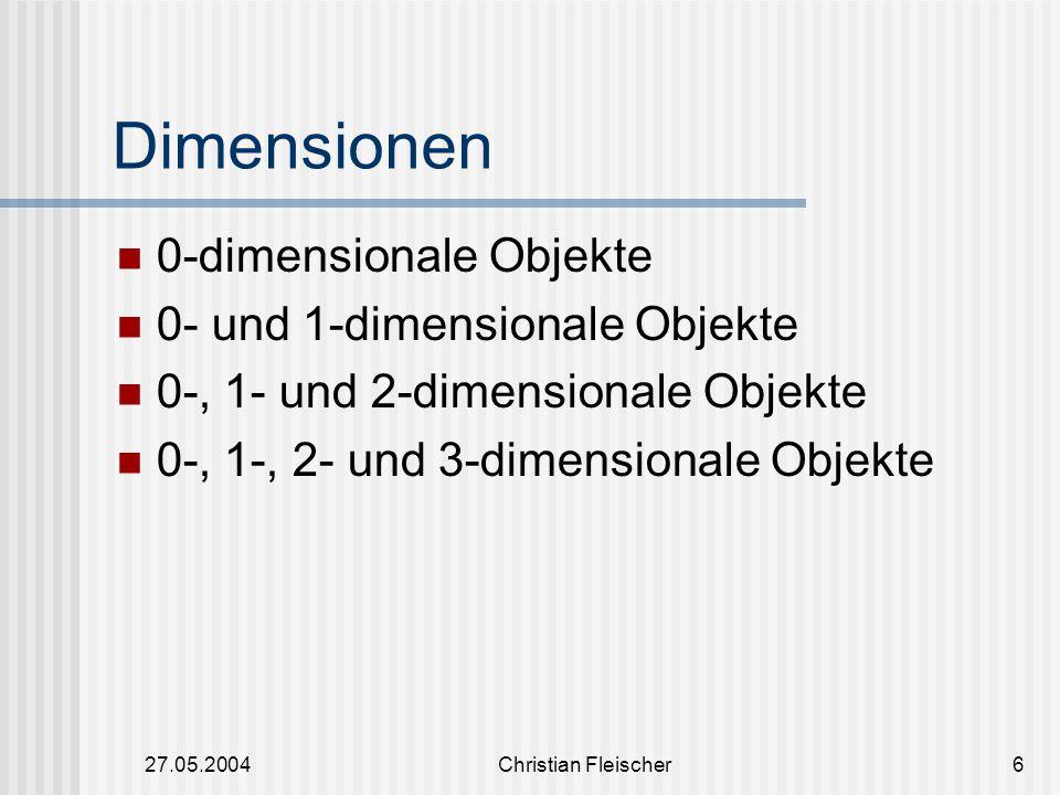 27.05.2004Christian Fleischer7 Allgemeines Die Modellierung von 3D Objekten erfolgt mit Hilfe von umschließenden Begrenzungsflächen (Boundary Representation) GIS III, 10.
