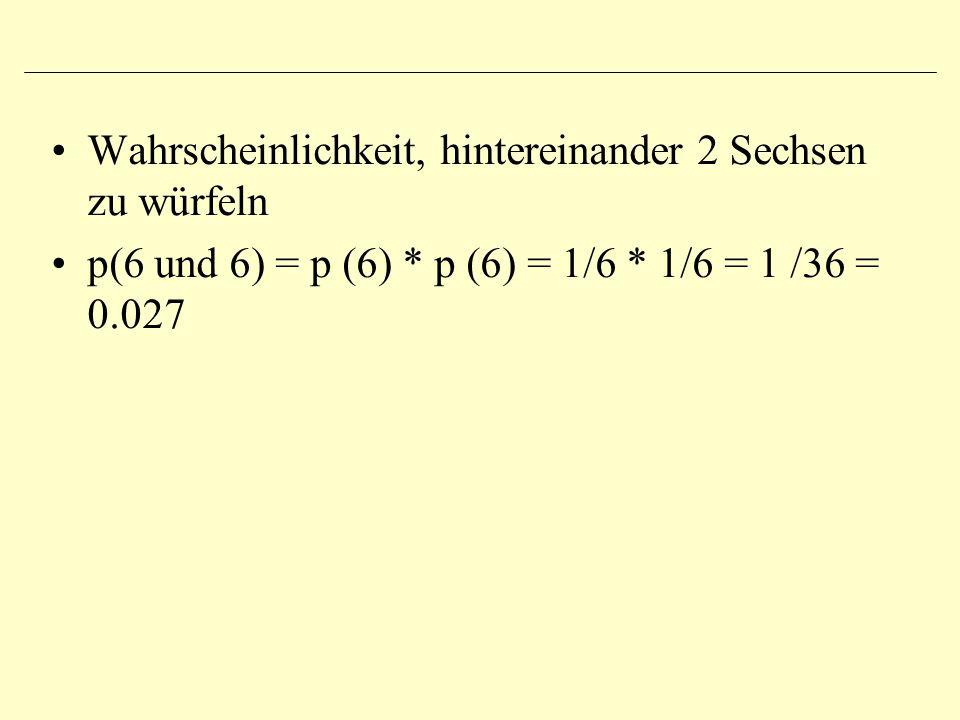 Wahrscheinlichkeit, hintereinander 2 Sechsen zu würfeln p(6 und 6) = p (6) * p (6) = 1/6 * 1/6 = 1 /36 = 0.027