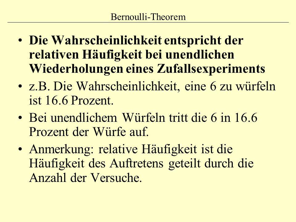 Bernoulli-Theorem Die Wahrscheinlichkeit entspricht der relativen Häufigkeit bei unendlichen Wiederholungen eines Zufallsexperiments z.B. Die Wahrsche