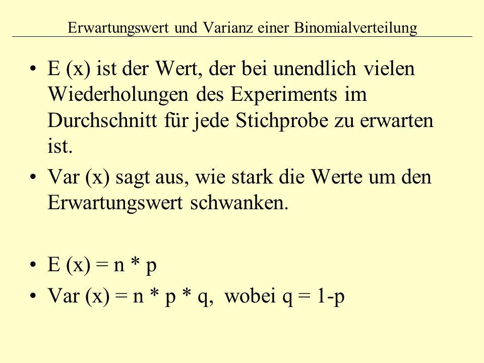 Erwartungswert und Varianz einer Binomialverteilung E (x) ist der Wert, der bei unendlich vielen Wiederholungen des Experiments im Durchschnitt für je
