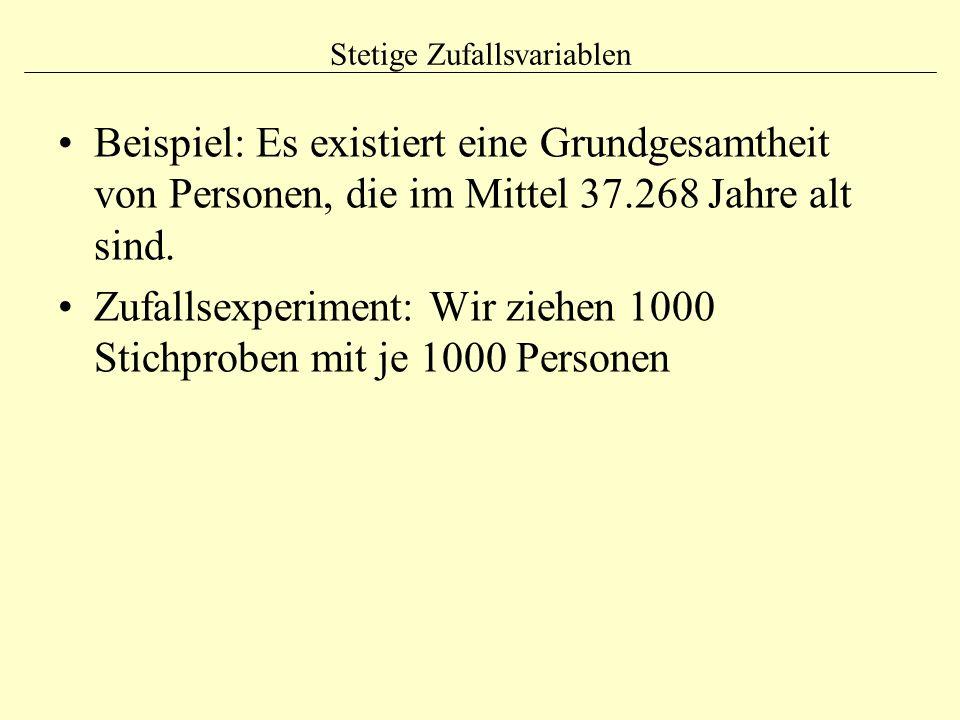 Stetige Zufallsvariablen Beispiel: Es existiert eine Grundgesamtheit von Personen, die im Mittel 37.268 Jahre alt sind. Zufallsexperiment: Wir ziehen