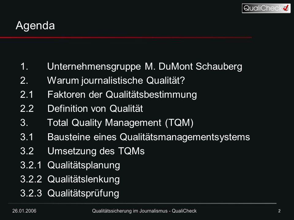 26.01.20062 2 Agenda 1. Unternehmensgruppe M. DuMont Schauberg 2. Warum journalistische Qualität? 2.1 Faktoren der Qualitätsbestimmung 2.2 Definition