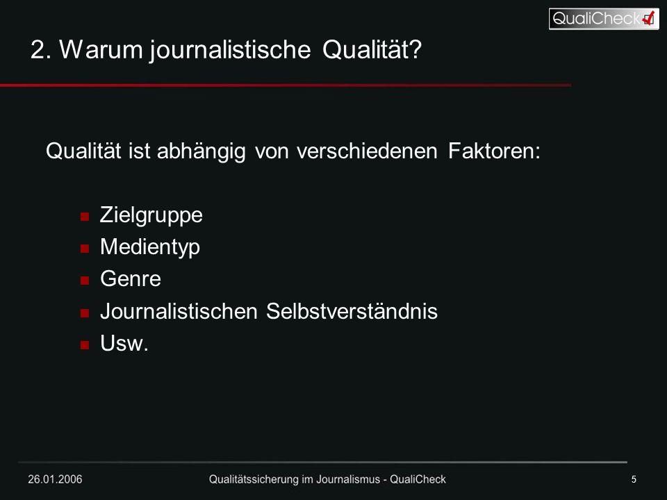 26.01.20065 5 2. Warum journalistische Qualität? Qualität ist abhängig von verschiedenen Faktoren: Zielgruppe Medientyp Genre Journalistischen Selbstv