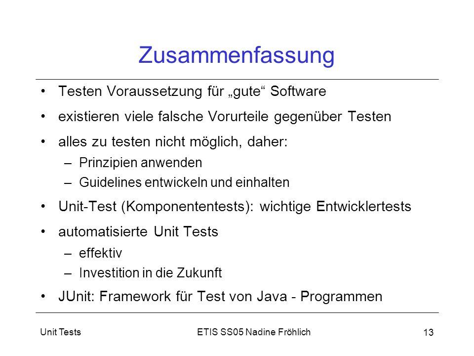 """ETIS SS05 Nadine FröhlichUnit Tests 13 Zusammenfassung Testen Voraussetzung für """"gute"""" Software existieren viele falsche Vorurteile gegenüber Testen a"""