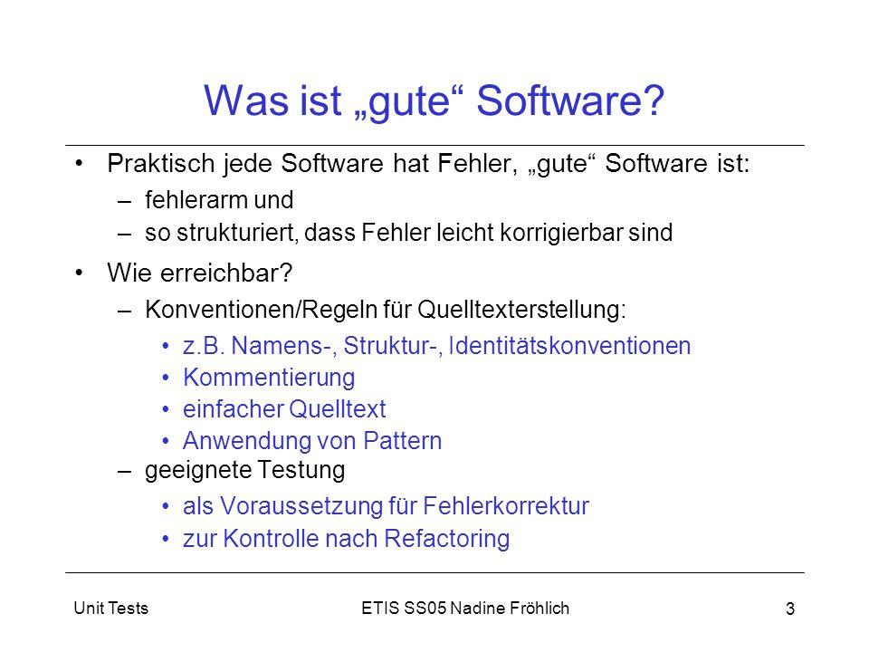 """ETIS SS05 Nadine FröhlichUnit Tests 4 Tests + Fehlerkorrektur """"Testen dient der Suche nach Fehlern, die durch Irrtum entstanden sind und zu Fehlverhalten führen können. (Dumke) Fehlerkorrekturphasen: –Testen, um Fehler zu bestimmen –Fehlerbehandlung, d.h."""
