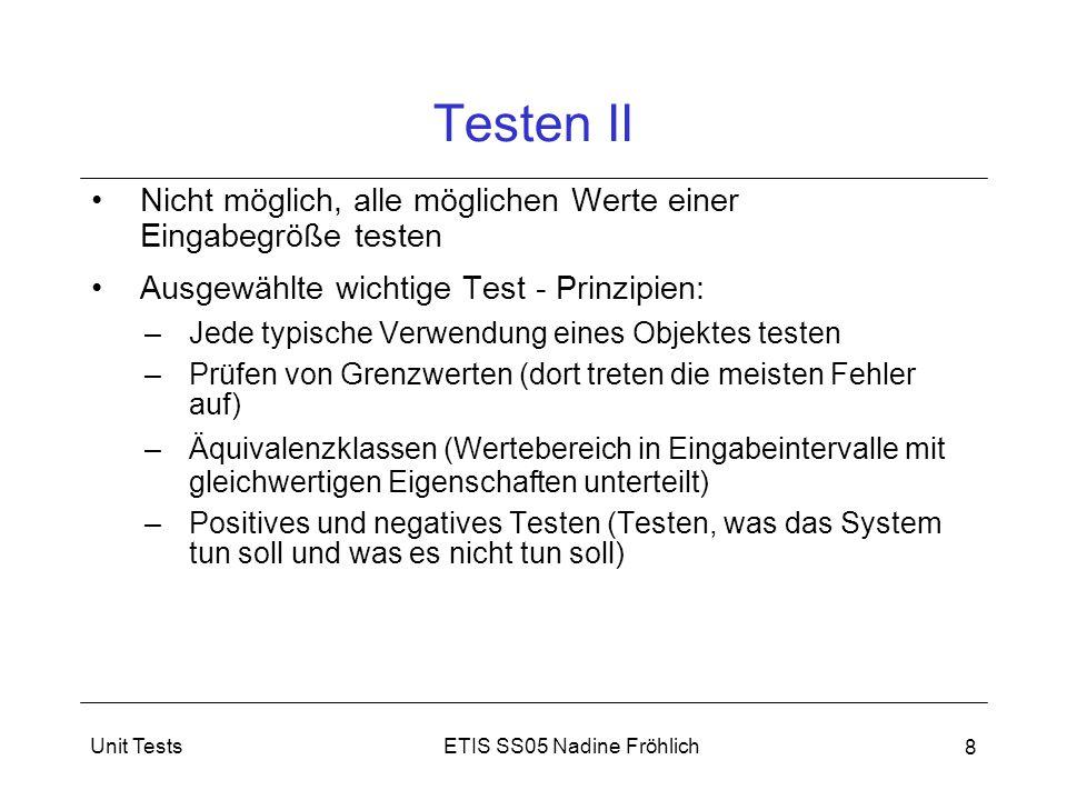 ETIS SS05 Nadine FröhlichUnit Tests 9 Testarten statisch: Codeausführung nicht erforderlich –Codeanalyse-Werkzeuge, Reviews,...