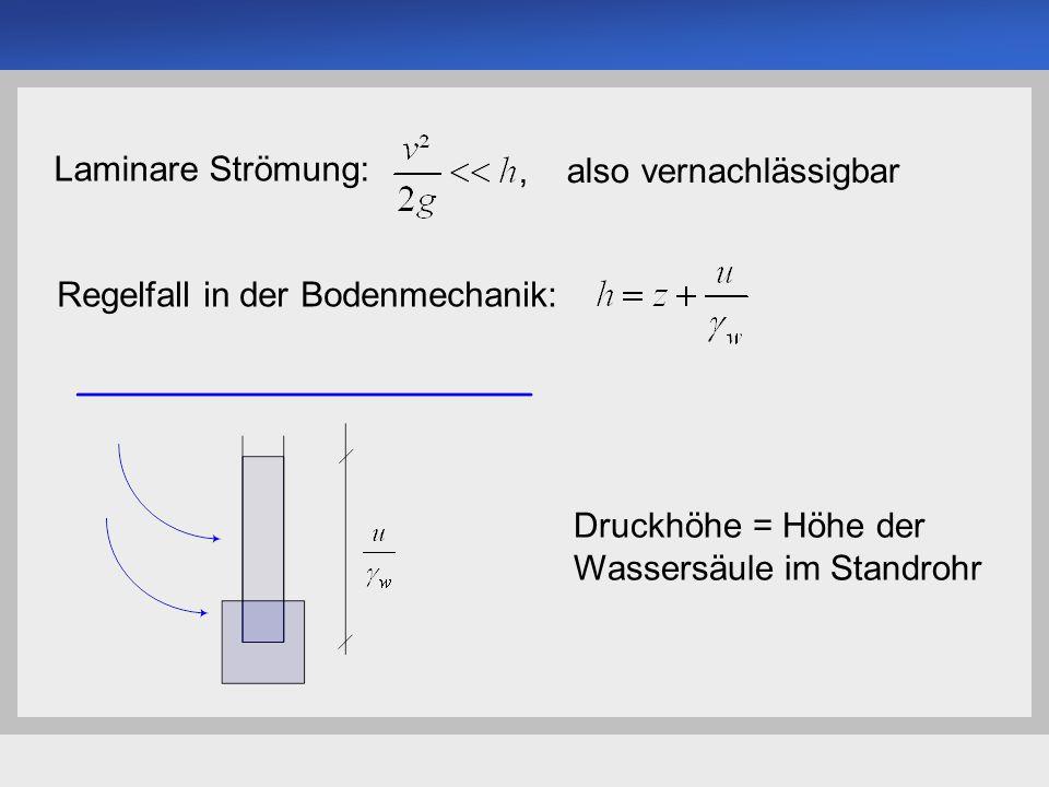 Universität der Bundeswehr München Institut für Bodenmechanik und Grundbau -5--5- Druckhöhe = Höhe der Wassersäule im Standrohr Laminare Strömung:, al