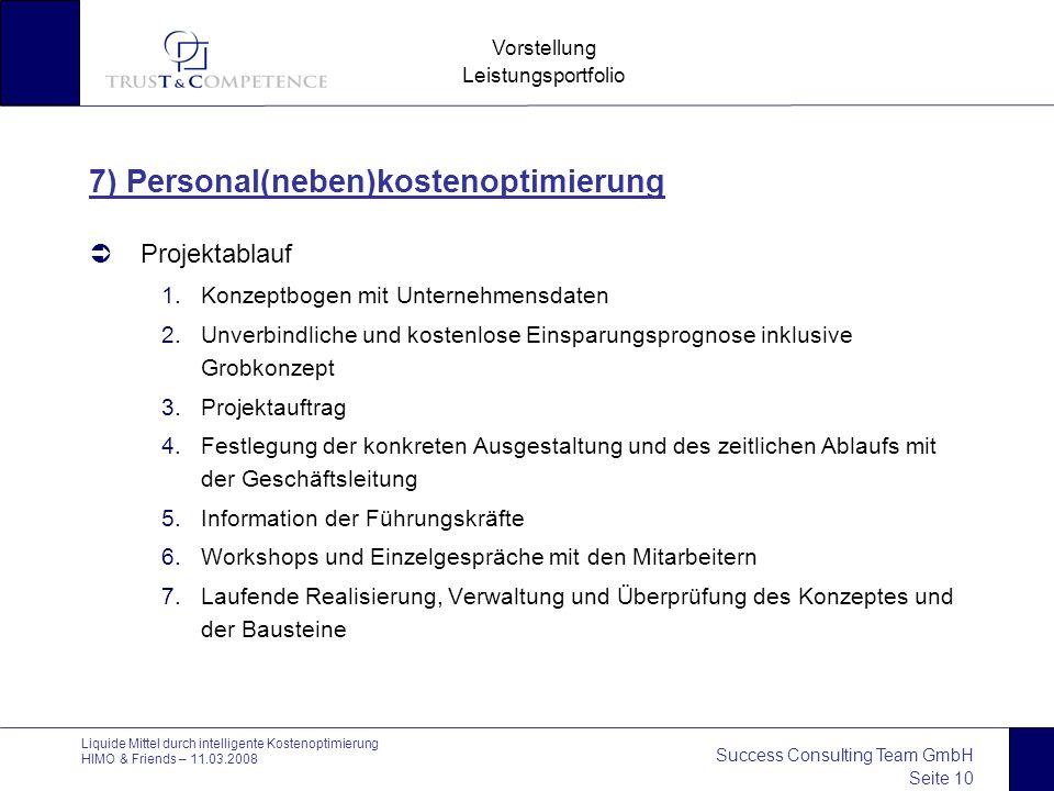 Success Consulting Team GmbH Seite 10 Vorstellung Leistungsportfolio Liquide Mittel durch intelligente Kostenoptimierung HIMO & Friends – 11.03.2008 7