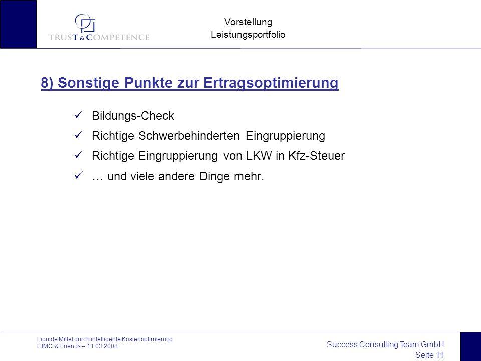 Success Consulting Team GmbH Seite 11 Vorstellung Leistungsportfolio Liquide Mittel durch intelligente Kostenoptimierung HIMO & Friends – 11.03.2008 8