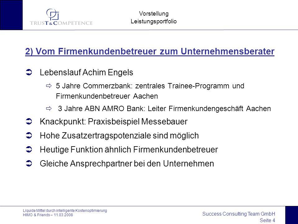 Success Consulting Team GmbH Seite 4 Vorstellung Leistungsportfolio Liquide Mittel durch intelligente Kostenoptimierung HIMO & Friends – 11.03.2008 2)