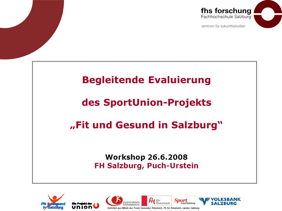 """Begleitende Evaluierung des SportUnion-Projekts """"Fit und Gesund in Salzburg"""" Workshop 26.6.2008 FH Salzburg, Puch-Urstein"""