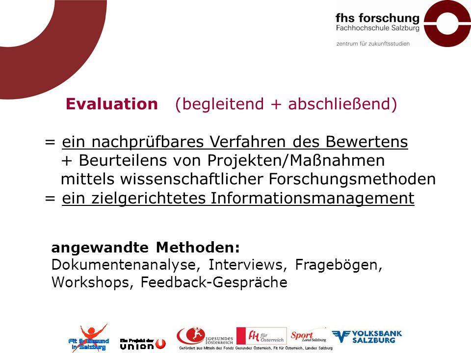 Evaluation (begleitend + abschließend) = ein nachprüfbares Verfahren des Bewertens + Beurteilens von Projekten/Maßnahmen mittels wissenschaftlicher Fo