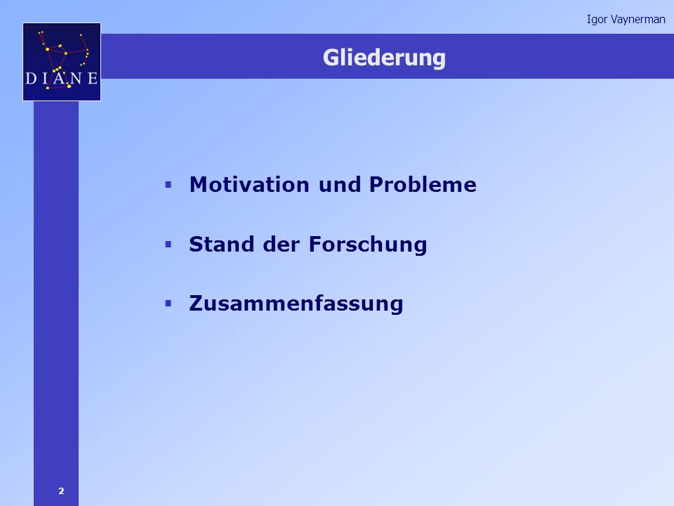 2 Igor Vaynerman Gliederung  Motivation und Probleme  Stand der Forschung  Zusammenfassung