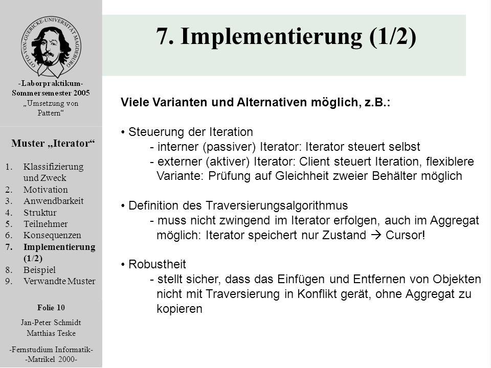 """Folie 10 Jan-Peter Schmidt Matthias Teske -Fernstudium Informatik- -Matrikel 2000- 7. Implementierung (1/2) Muster """"Iterator"""" 1.Klassifizierung und Zw"""