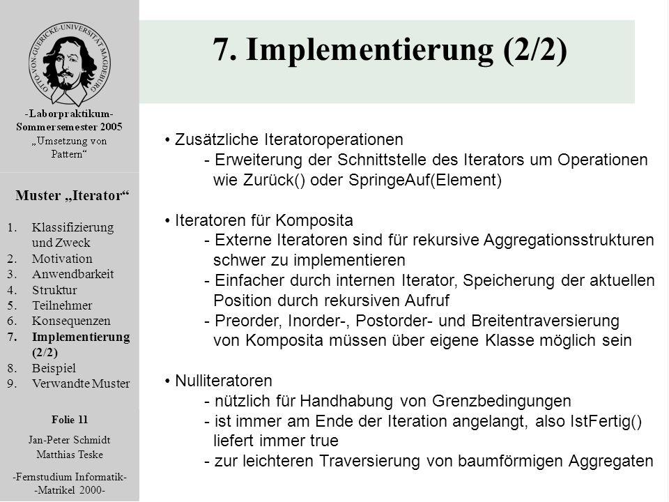 """Folie 11 Jan-Peter Schmidt Matthias Teske -Fernstudium Informatik- -Matrikel 2000- 7. Implementierung (2/2) Muster """"Iterator"""" 1.Klassifizierung und Zw"""