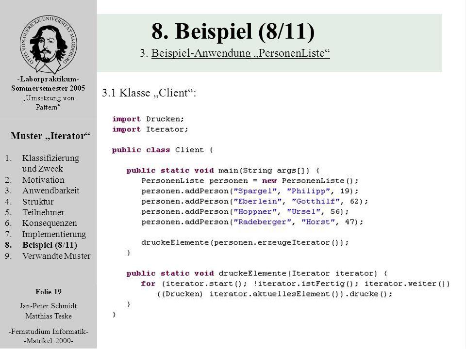 """Folie 19 Jan-Peter Schmidt Matthias Teske -Fernstudium Informatik- -Matrikel 2000- 8. Beispiel (8/11) 3. Beispiel-Anwendung """"PersonenListe"""" Muster """"It"""