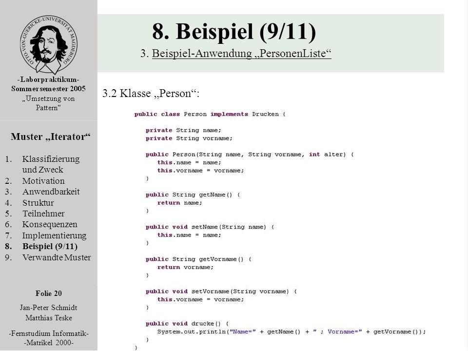 """Folie 20 Jan-Peter Schmidt Matthias Teske -Fernstudium Informatik- -Matrikel 2000- 8. Beispiel (9/11) 3. Beispiel-Anwendung """"PersonenListe"""" Muster """"It"""