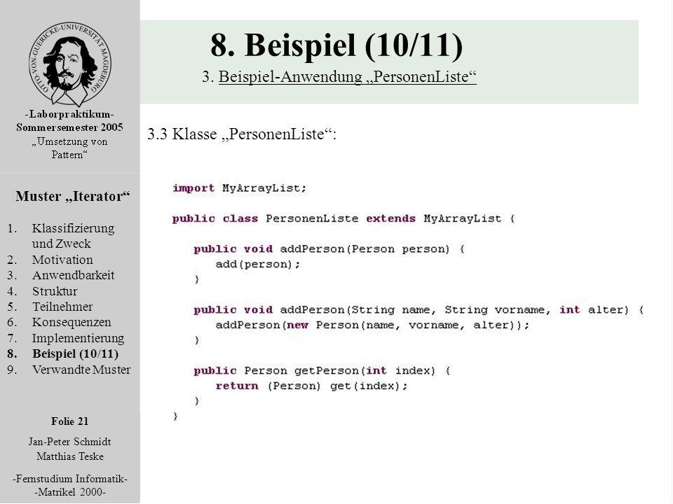 """Folie 21 Jan-Peter Schmidt Matthias Teske -Fernstudium Informatik- -Matrikel 2000- 8. Beispiel (10/11) 3. Beispiel-Anwendung """"PersonenListe"""" Muster """"I"""