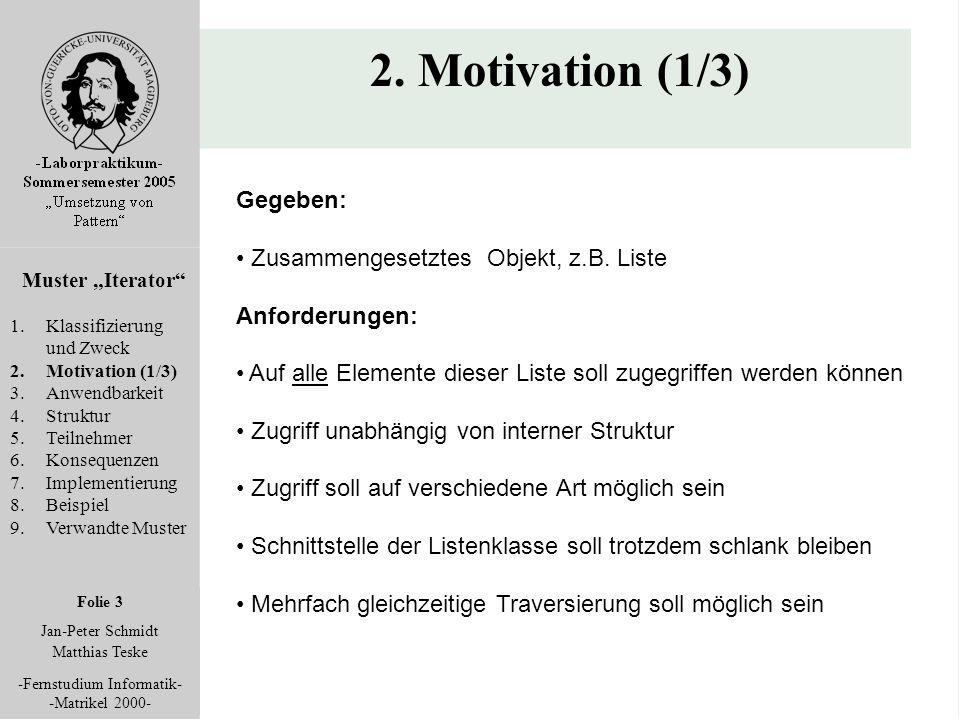 """Folie 3 Jan-Peter Schmidt Matthias Teske -Fernstudium Informatik- -Matrikel 2000- 2. Motivation (1/3) Muster """"Iterator"""" 1.Klassifizierung und Zweck 2."""
