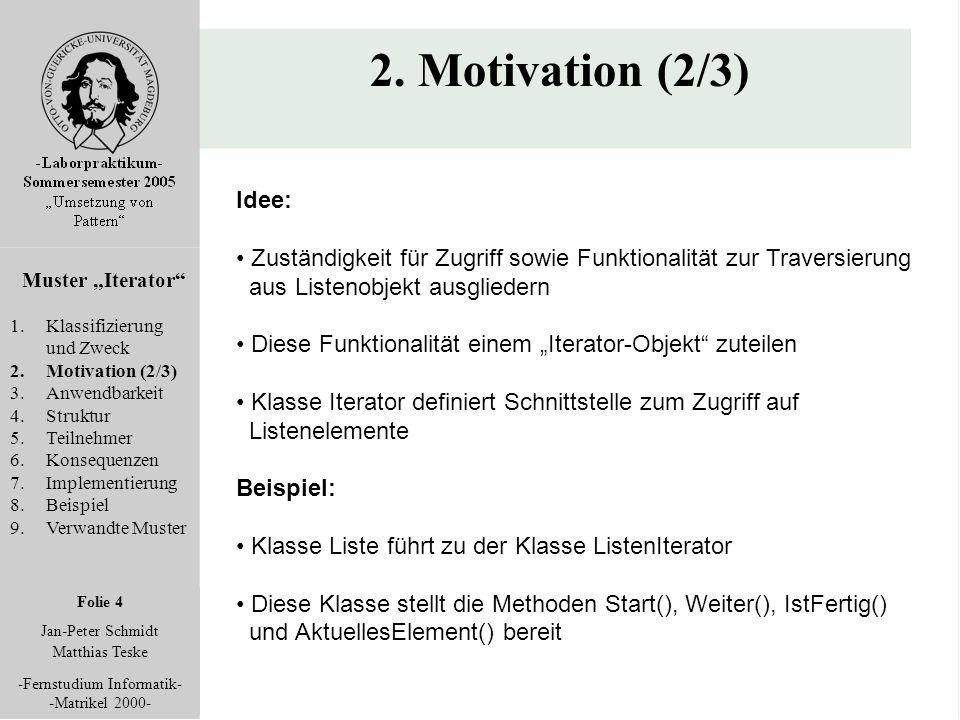 """Folie 4 Jan-Peter Schmidt Matthias Teske -Fernstudium Informatik- -Matrikel 2000- 2. Motivation (2/3) Muster """"Iterator"""" 1.Klassifizierung und Zweck 2."""