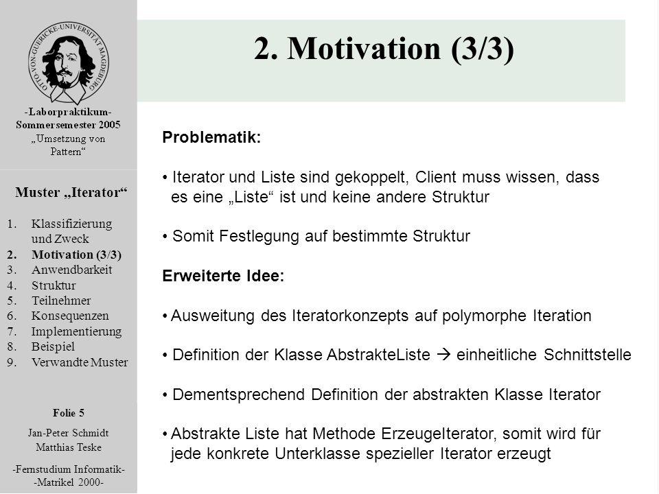 """Folie 5 Jan-Peter Schmidt Matthias Teske -Fernstudium Informatik- -Matrikel 2000- 2. Motivation (3/3) Muster """"Iterator"""" 1.Klassifizierung und Zweck 2."""