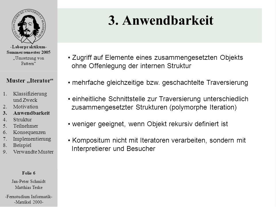 """Folie 6 Jan-Peter Schmidt Matthias Teske -Fernstudium Informatik- -Matrikel 2000- 3. Anwendbarkeit Muster """"Iterator"""" 1.Klassifizierung und Zweck 2.Mot"""