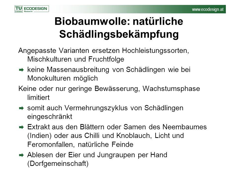 www.ecodesign.at Biobaumwolle: natürliche Schädlingsbekämpfung Angepasste Varianten ersetzen Hochleistungssorten, Mischkulturen und Fruchtfolge keine