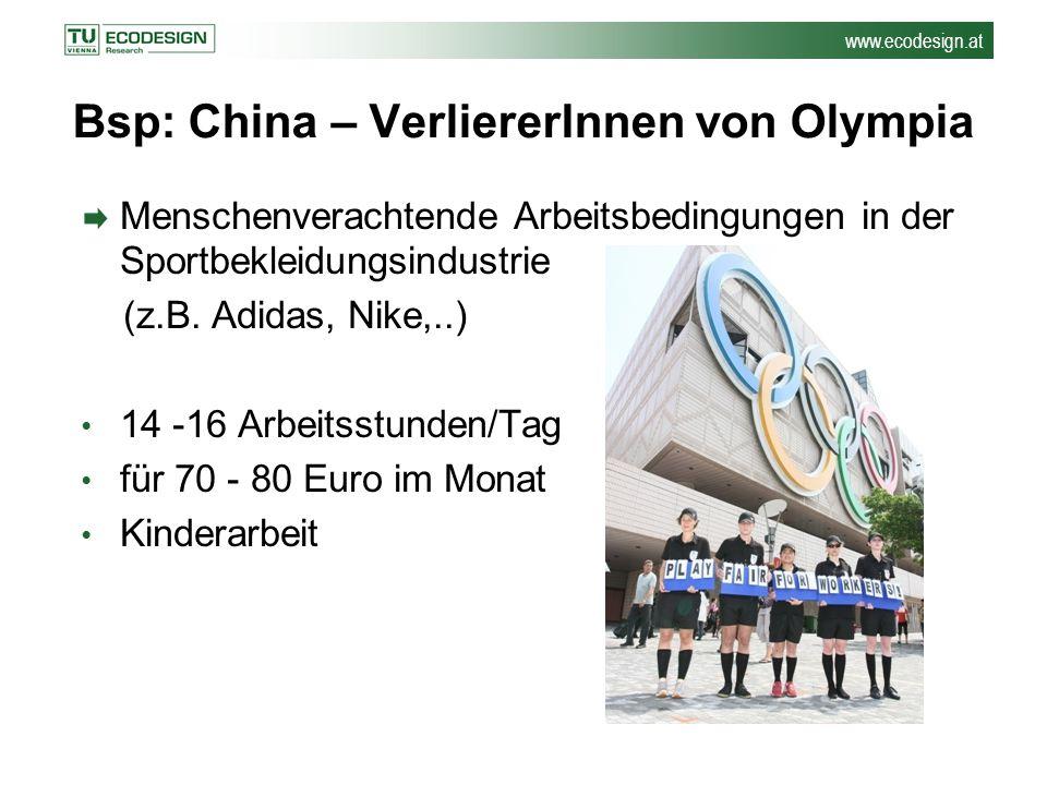 www.ecodesign.at Bsp: China – VerliererInnen von Olympia Menschenverachtende Arbeitsbedingungen in der Sportbekleidungsindustrie (z.B. Adidas, Nike,..