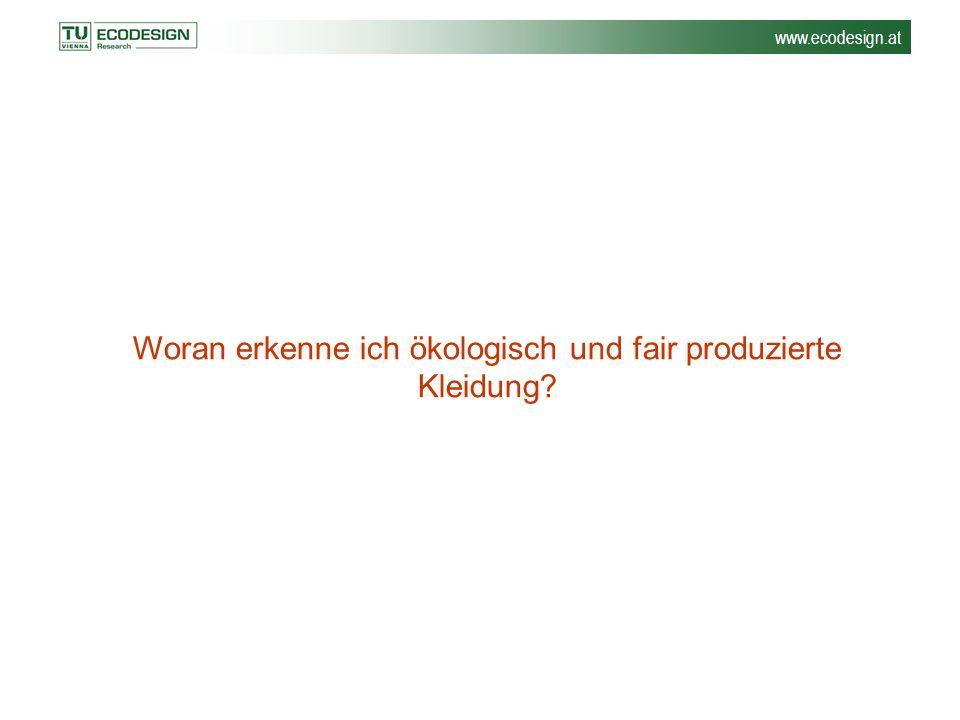 www.ecodesign.at Woran erkenne ich ökologisch und fair produzierte Kleidung?